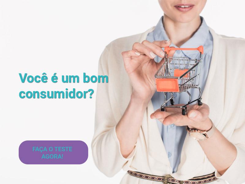 teste: Você é um bom consumidor?